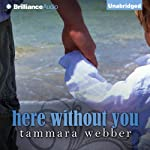 Here Without You: Between the Lines, Book 4 (       UNABRIDGED) by Tammara Webber Narrated by Todd Haberkorn, Kate Rudd
