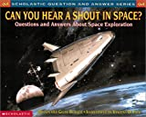 Can You Hear a Shout in Space?: Questions and Answers about Space Exploration (0439095824) by Berger, Melvin