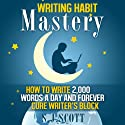Writing Habit Mastery: How to Write 2,000 Words a Day and Forever Cure Writer's Block Hörbuch von S. J. Scott Gesprochen von: Matt Stone