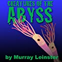 Creatures of the Abyss (       UNABRIDGED) by Murray Leinster Narrated by Harry Shaw