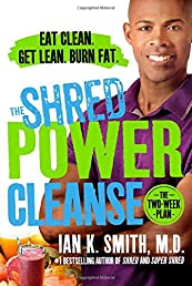 The Shred Power Cleanse: Eat Clean. Get Lean. Burn Fat.