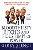 Bloodthirsty Bitches and Pious Pimps of Power: The Rise and Risks of the New Conservative Hate Culture (0312373902) by Spence, Gerry