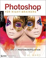 Photoshop For Right-Brainers, 3rd Edition