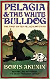 Boris Akunin Pelagia and the White Bulldog: The First Sister Pelagia Mystery
