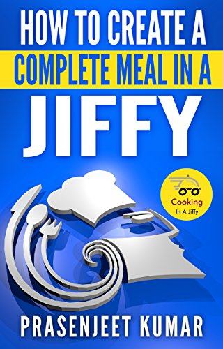 how-to-create-a-complete-meal-in-a-jiffy-how-to-cook-everything-in-a-jiffy-book-5-english-edition