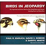 Birds in Jeopardy: The Imperiled and Extinct Birds of the United States and Canada ~ Paul Ehrlich