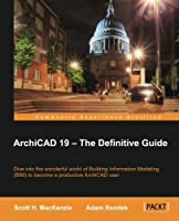 ArchiCAD 19 – The Definitive Guide Front Cover