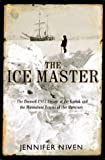 The Ice Master: The Doomed 1913 Voyage of the Karluk and the Miraculous Rescue of her Survivors