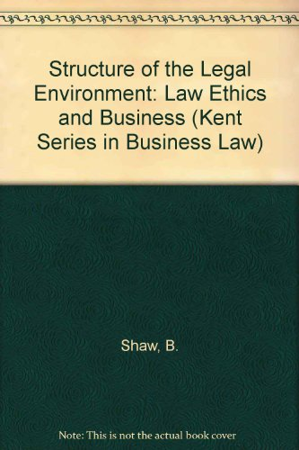 The Structure of the Legal Environment: Law, Ethics, and Business (Kent Series in Business Law)