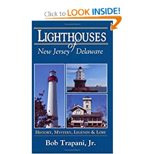 Lighthouses of New Jersey and Delaware: History, Mystery, Legends and Lore by Bob Trapani Jr.