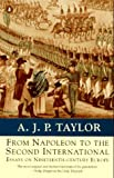 From Napoleon to the Second International: Essays on 19th-Century Europe (Penguin history) (0140230866) by Taylor, A. J. P.