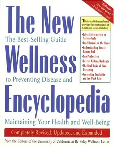 The New Wellness Encyclopedia: The Best-Selling Guide to Preventing Disease and Maintaining Your Health and Well-Being