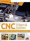 CNC-Fräsen und -Drehen im Modellbau: Grundlagen – Praxis – Tipps