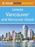 Vancouver and Vancouver Island Rough Guides Snapshot Canada (includes The Sunshine Coast, The Sea to Sky Highway, Whistler, The Cariboo, Victoria, The ... Rim National Park) (Rough Guide to...)