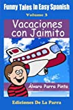 Funny Tales in Easy Spanish  Volume 3: Vacaciones con Jaimito (Spanish Edition)