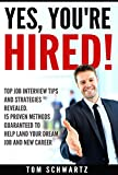 Yes, You Are Hired!  Top Job Interview Tips and Strategies Revealed. 15 Proven Methods Guaranteed to Help Land Your Dream Job and Launch Your New Career. ... Negotiating, Resumes, New Career, Sales)