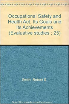 Occupational Safety and Health Act: Its Goals and Its ...