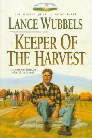 Keeper of the Harvest (The Gentle Hills, Book 3), LANCE WUBBELS