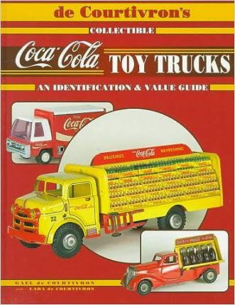 De Courtivron's Collectible Coca-Cola Toy Trucks: An Identification & Value Guide