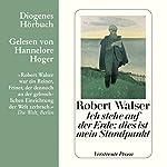 Ich stehe auf der Erde: dies ist mein Standpunkt: Verstreute Prosa | Robert Walser