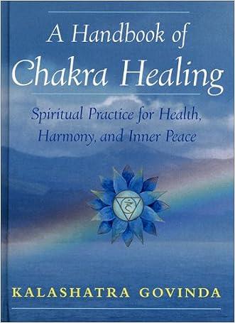 A Handbook of Chakra Healing: Spiritual Practice for Health, Harmony and Inner Peace written by Kalashatra Govinda
