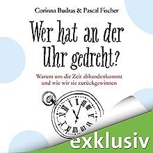Wer hat an der Uhr gedreht? Warum uns die Zeit abhandenkommt und wie wir sie zurückgewinnen Hörbuch von Corinna Budras, Pascal Fischer Gesprochen von: Pascal Fischer