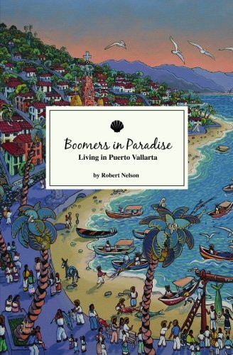 Boomers In Paradise: Living In Puerto Vallarta