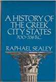 A HISTORY OF THE GREEK CITY STATES: CA. 700-338 B.C. (0520031253) by Sealey, Raphael
