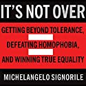 It's Not Over: Getting Beyond Tolerance, Defeating Homophobia, and Winning True Equality (       UNABRIDGED) by Michelangelo Signorile Narrated by Patrick Lawlor