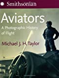 Aviators: A Photographic History of Flight (0060819065) by Taylor, Michael J. H.
