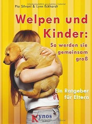 Welpen und Kinder: So werden sie gemeinsam groß: Ein Ratgeber für Eltern (Das besondere Hundebuch)