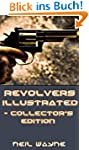 Revolvers Illustrated - Collector's G...