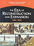 The Era of Reconstruction and Expansion (1865-1900) (Primary Source History of the United States)