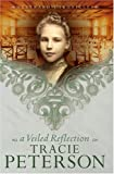 A Veiled Reflection (Westward Chronicles, Book 3) (076420050X) by Peterson, Tracie