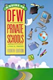 img - for A Guide to DFW Private Schools: A Handbook of Everything You Need to Know About the Dallas Fort Worth Metroplex Private Schools book / textbook / text book