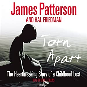 Torn Apart: The Heartbreaking Story of a Childhood Lost | [James Patterson]