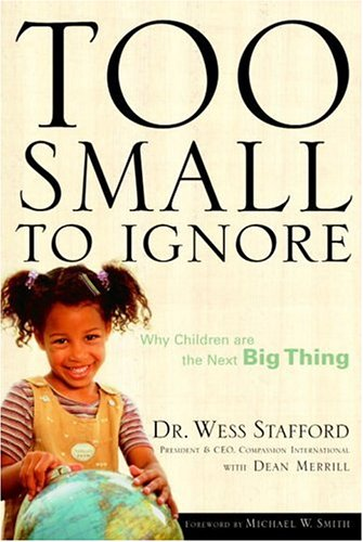 Too Small to Ignore: Why Children Are the Next Big Thing, Wess Stafford, Dean Merrill