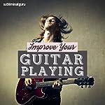 Improve Your Guitar Playing: Master the Guitar with Subliminal Messages |  Subliminal Guru