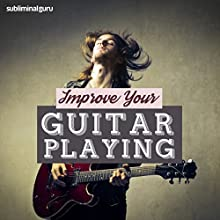 Improve Your Guitar Playing: Master the Guitar with Subliminal Messages Discours Auteur(s) :  Subliminal Guru Narrateur(s) :  Subliminal Guru
