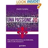 Una passione da 10. Dieci anni di Fiorentina con Della Valle, dalla C2 alla Champions (Fair Play) (Italian Edition...