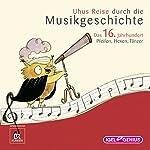Uhus Reise durch die Musikgeschichte - Das 16. Jahrhundert: Pfeifen, Hexen, Tänzer | Leonhard Huber