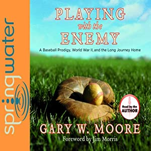 Playing With the Enemy: A Baseball Prodigy, a World at War, and a Field of Broken Dreams | [Gary Moore]