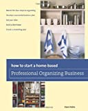 How to Start a Home-based Professional Organizing Business, 2nd (Home-Based Business Series)