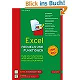 Excel Formeln und Funktionen: Rund 450 Funktionen, jede Menge Tipps und Tricks aus der Praxis