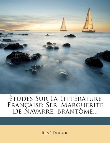 Études Sur La Littérature Française: Sér. Marguerite De Navarre. Brantòme...