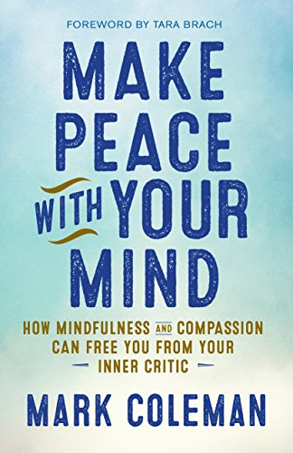 make-peace-with-your-mind-how-mindfulness-and-compassion-can-free-you-from-your-inner-critic