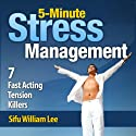5-Minute Stress Management: 7 Fast Acting Tension Killers (       UNABRIDGED) by William Lee Narrated by James Powers