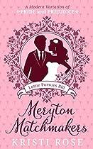Meryton Matchmakers: Book 1: A Modern Pride And Prejudice Variation