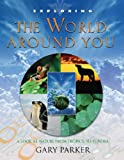 Exploring the World Around You: A Look at Nature from Tropics to Tundra (0890513775) by Parker, Gary