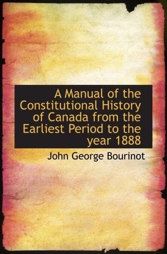 Un manuel de l'histoire constitutionnelle du Canada de la première période jusqu'en 1888